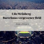 Udo Steinberg – längst vergessener deutscher Held in der Geschichte des FC Barcelona