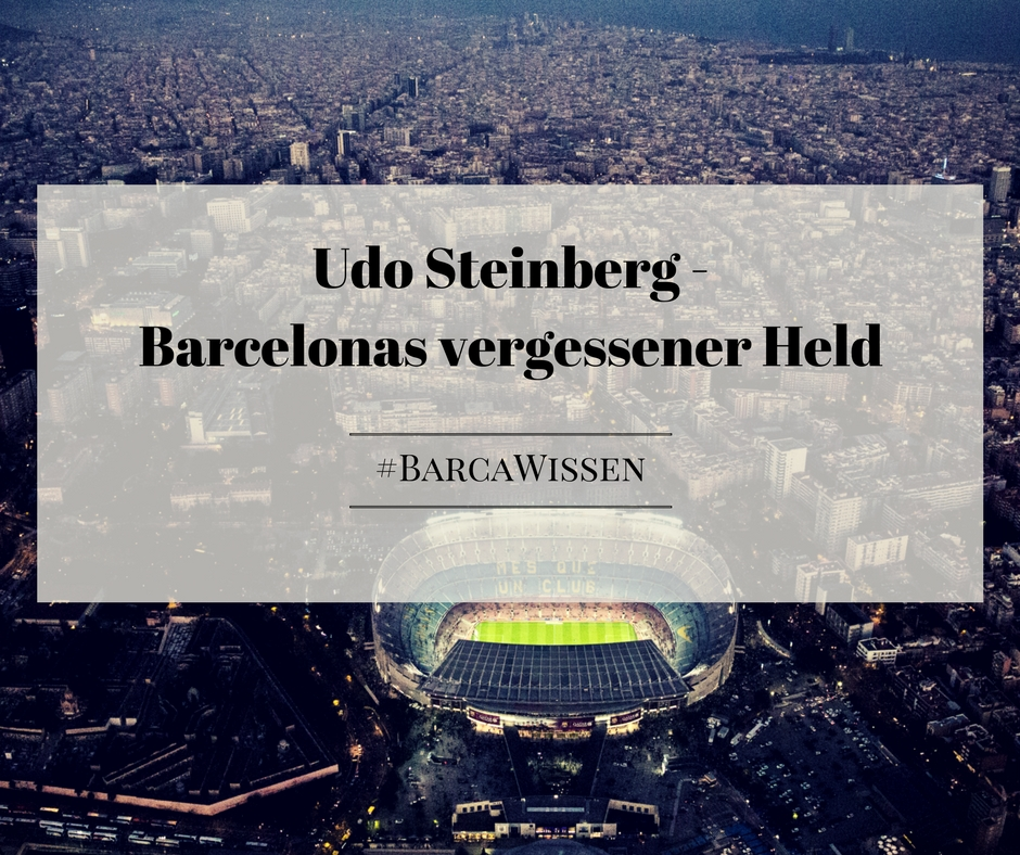 Udo Steinberg - vergessener Held des FC Barcelona