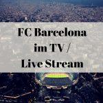 FC Barcelona im TV Live Stream